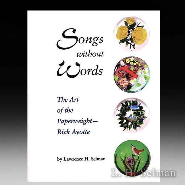 SONGS WITHOUT WORDS/THE ART OF THE PAPERWEIGHT -  RICK AYOTTE by all Books