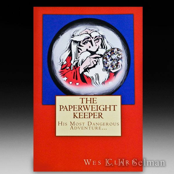 The Paperweight Keeper: His Most Dangerous Adventure... by Wes Clark