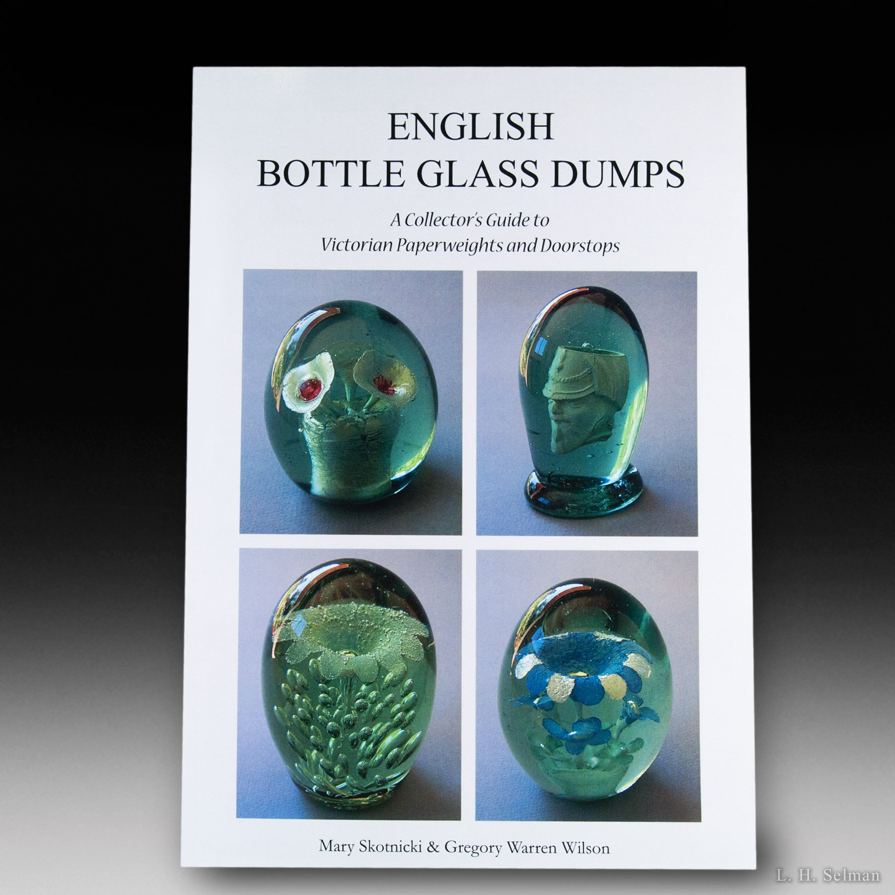 English Bottle Glass Dumps - A Collector's Guide to Victorian Paperweights and Doorstops, by Mary Skotnicki & Gregory Warren Wilson. by all Books