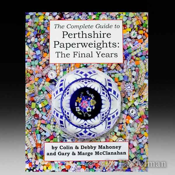 Perthshire Paperweights: The Final Years, by Colin & Debby Mahoney and Gary & Marge McClanahan. by all Books